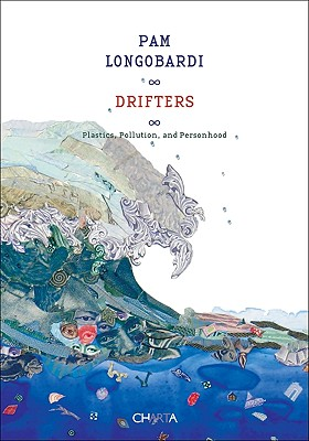 Image for Pam Longobardi: Drifters: Plastics, Pollution, and Personhood