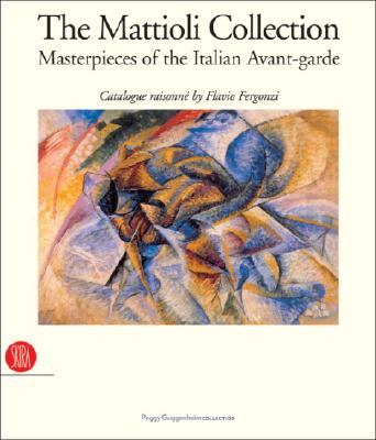 Image for The Mattioli Collection: Masterpieces of the Italian Avant-garde