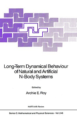 Long-Term Dynamical Behaviour of Natural and Artificial N-Body Systems (Nato Science Series C:)