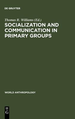 Image for Socialization and Communication in Primary Groups (World Anthropology)