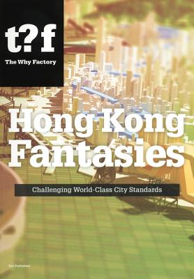 Hong Kong Fantasies: A Visual Expedition into the Future of a World-Class City (Future Cities), Maas, Winy