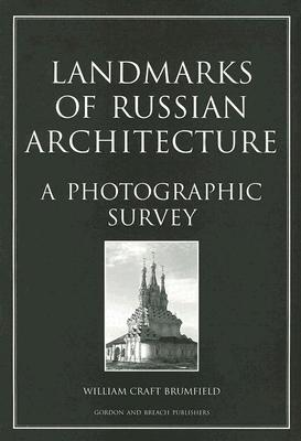 Landmarks of Russian Architecture: A Photographic Survey, Brumfield, William Craft