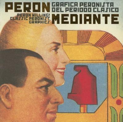 Image for Peron Willing! Classic Peronist Graphics: Perón Mediante: Gráfica Peronista del período Clásico