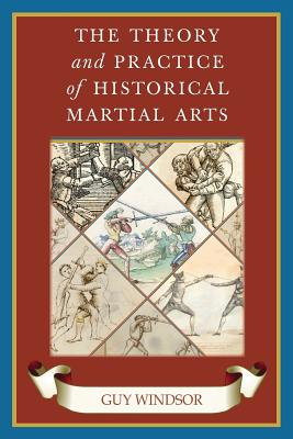 Image for THEORY AND PRACTICE OF HISTORICAL MARTIAL ARTS, THE