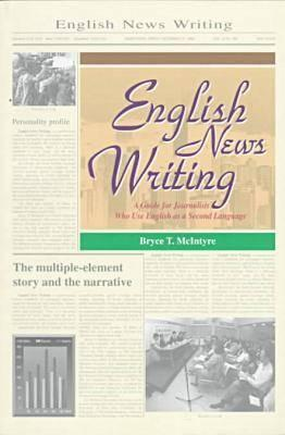 Image for English News Writing: A Guide for Journalists Who Use English as a Second Language