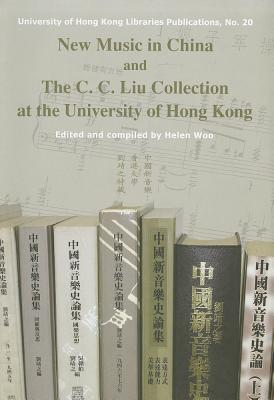 Image for New Music in China and The C. C. Liu Collection at the University of Hong Kong (University of Hong Kong Libraries Publications)