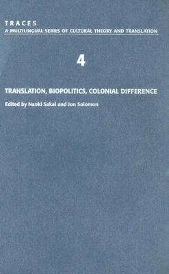 Image for Translation, Biopolitics, Colonial Difference (Traces 4) (Traces: A Multilingual Series of Cultural Theory and Translation)