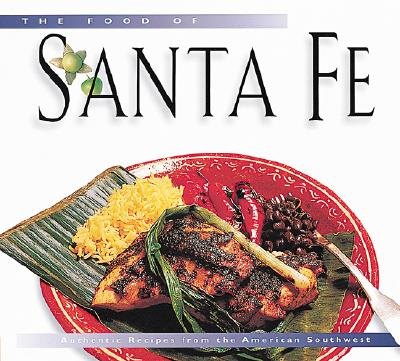 Image for The Food of Santa Fe Tourist Edition: Authentic Recipes from the American Southwest (Food of the World Cookbooks) FIRST EDITION