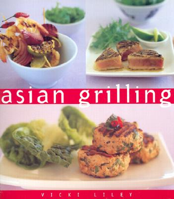 Asian Grilling: The Essential Kitchen Series, Liley, Vicki