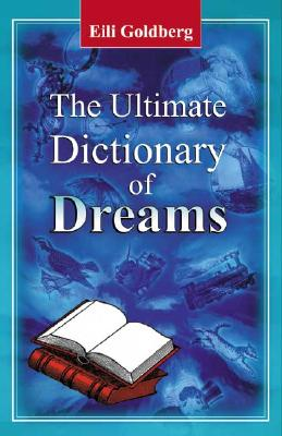 The Ultimate Dictionary of Dreams, Goldberg, Eili