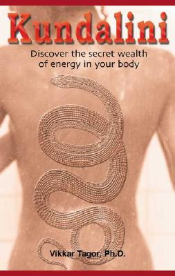 Image for Kundalini: Discover the Secret Wealth of Energy in Your Body...Strengthening the Life Force and Increasing Personal Energy