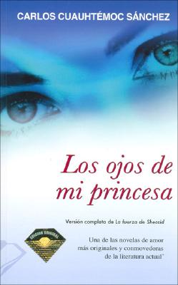 Los Ojos De Mi Princesa (Spanish and Spanish Edition), Carlos Cuauhtemoc S�nchez