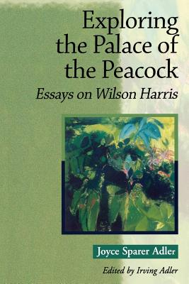 Image for Exploring the Palace of the Peacock: Essays on Wilson Harris