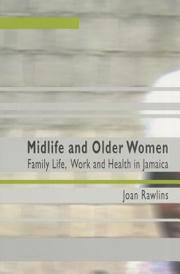 Image for Midlife And Older Women: Family Life, Work And Health in Jamaica