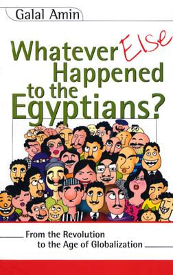 Image for Whatever Else Happened to the Egyptians?: From the Revolution to the Age of Globalization