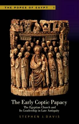 Image for The Early Coptic Papacy: The Egyptian Church and Its Leadership in Late Antiquity (Popes of Egypt)