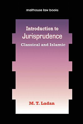 Introduction to Jurisprudence: Classical and Islamic, Ladan, M.T.