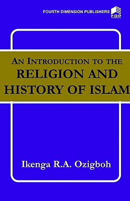 An Introduction to the Religion and History of Islam, Ozigbo, I