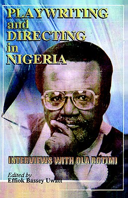 Playwriting and Directing in Nigeria. Interviews with Ola Rotimi, Uwatt, Effiok Bassey, editor