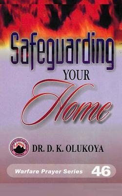 Safeguarding Your Home (Warfare Prayer Series) (Volume 46), Olukoya, Dr. D. K.