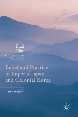 Image for Belief and Practice in Imperial Japan and Colonial Korea (Religion and Society in Asia Pacific)