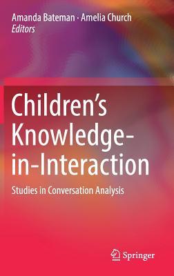 Children?s Knowledge-in-Interaction: Studies in Conversation Analysis
