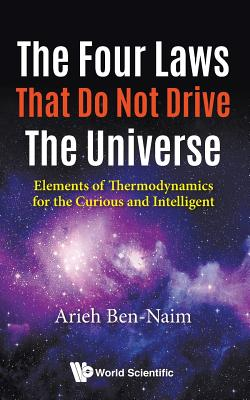 Image for The Four Laws That Do Not Drive the Universe: Elements of Thermodynamics for the Curious and Intelligent
