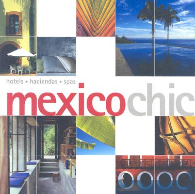 Image for Mexico Chic: Hotels, Haciendas, Spas (Chic Collection)