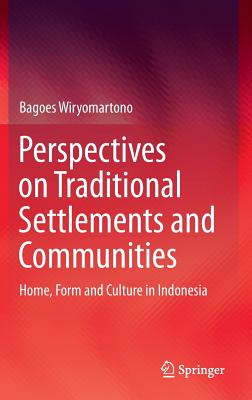 Perspectives on Traditional Settlements and Communities: Home, Form and Culture in Indonesia, Wiryomartono, Bagoes