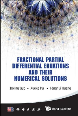 Fractional Partial Differential Equations and Their Numerical Solutions, Guo, Boling; Pu, Xueke; Huang, Fenghui
