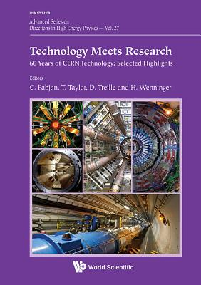 Technology Meets Research: 60 Years of CERN Technology: Selected Highlights (Advanced Series on Directions in High Energy Physics), Christian Fabjan
