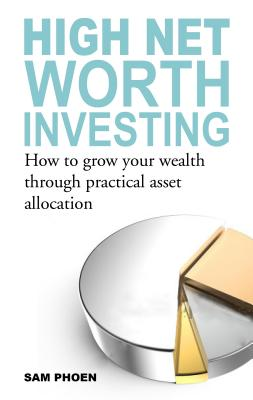 Image for High Net Worth Investing: How to Grow your Wealth Through Practical Asset Allocation