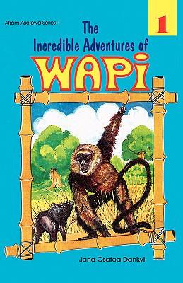Incredible Adventures of Wapi. Book 1, The, Osafoa Dankyi, Jane