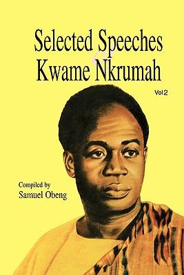 Selected Speeches of Kwame Nkrumah. Volume 2, Obeng, Samuel