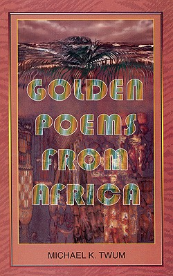 Golden Poems from Africa, Twum, Michael K.
