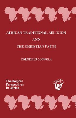 African Traditional Religion and The Christian Faith, Olowola, Cornelius