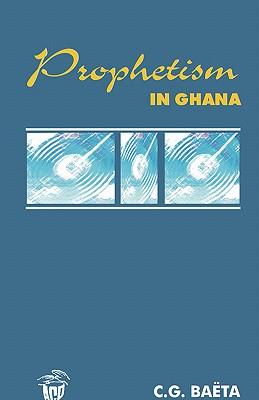 Prophetism in Ghana, Baeta, C.G.