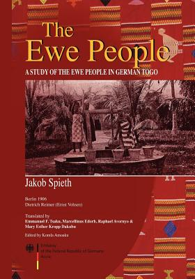 EWE PEOPLE : A STUDY F THE EWE PEOPLE IN GERMAN TOGO, SPIETH, JACOB
